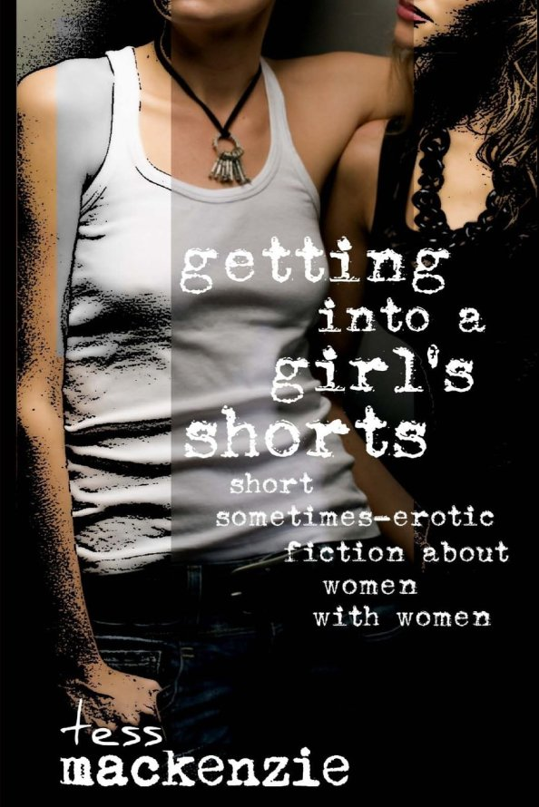 Review: Getting into a Girl's Shorts: Short Sometimes-Erotic Fiction about Women With Women by Tess Mackenzie