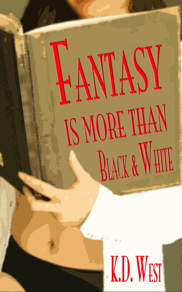 Fantasies are more than black and white by K.D. West