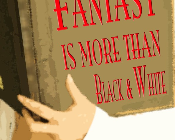 Preview: Fantasy Is More than Black & White